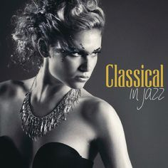 VA - Classical in Jazz- 15 New Jazz Version of Classical Masterpieces (2016)