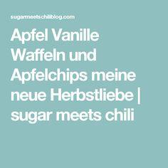 Apfel Vanille Waffeln und Apfelchips meine neue Herbstliebe | sugar meets chili