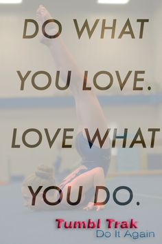 Do what you love, love what you do. #DoWhatYouLove #LoveWhatYouDo #tumbltrak