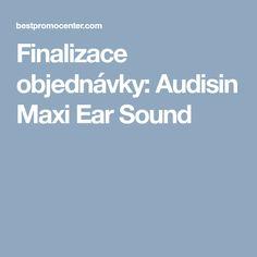 Finalizace objednávky: Audisin Maxi Ear Sound