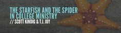 Scott Kindig and T.J. Joy share some college ministry applications for Brafman & Beckstrom's The Starfish and the Spider.