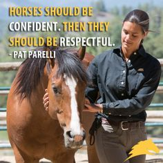 """""""Horses should be confident. Then they should be respectful."""" - Pat Parelli"""