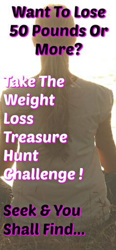 If you've got 50 pounds or more to lose this treasure hunt is for you. You'll find out how to uncover why you've been self sabotaging, and you'll see how to stop it, start losing weight  without dieting!