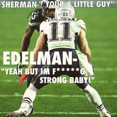 Julian Edelman.....you just gotta love what this guy does on the field and his attitude! !!! Best ever!!!