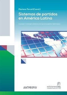 Sistemas de partidos en América Latina : causas y consecuencias de su equilibrio inestable.    1ª ed.     Anthropos, 2015