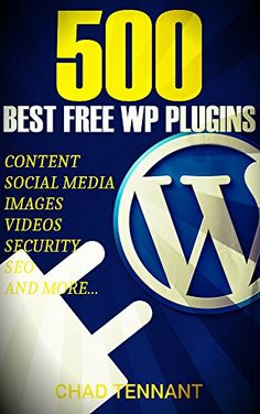 Amazon.com: The Best WordPress Plugins: 500 Free WP Plugins for Creating an Amazing and Profitable Website (SEO, Social Media, Content, eCommerce, Images, Videos, Security) eBook: Chad Tennant, addplugin.com: Kindle Store