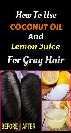 How To Use Coconut Oil And Lemon Juice For Gray Hair Grayhair