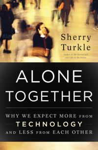 """ALONE TOGETHER ~ """"We're lonely, but we're afraid of intimacy. And so from social networks to sociable robots, we're designing technologies that will give us the illusion of companionship without the demands of friendship."""" ~Sherry Turkle"""