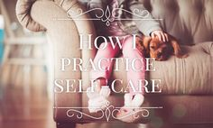 How I practice self-care I Feel Overwhelmed, Self Care, Depression, Anxiety, Blogging, I Am Awesome, Thoughts, Feelings, Tips