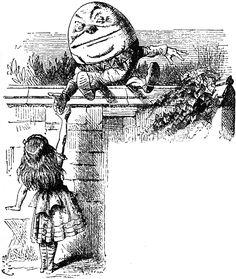 Alice meets Humpty Dumpty in Through the Looking-Glass.  http://www.alice-in-wonderland.net/alicepic/through-the-looking-glass/2book29.jpg
