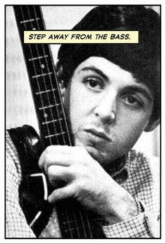 Funny beatles: Paul McCartney. Step away from the bass