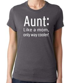 Aunt Like a Mom But Way Cooler T-Shirt. Gift for aunt. Pregnancy reveal for aunt. Funny aunt shirts.