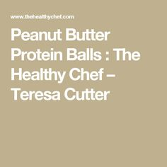 Peanut Butter Protein Balls : The Healthy Chef – Teresa Cutter