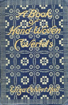 'The book of hand-woven coverlets' by Eliza Calvert Hall [pseud. Little, Brown, Boston, 1912 Vintage Book Covers, Vintage Books, Antique Books, Weaving Patterns, Quilt Patterns, Beautiful Book Covers, How To Make Pillows, Book Cover Art, Weaving Techniques