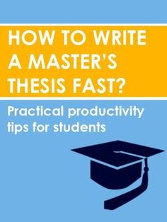 How to write a masters thesis fast: Practical productive tips for students.