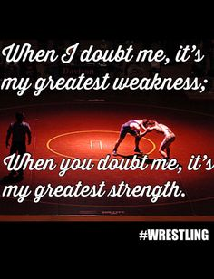 When I doubt me its my greatest weakness; when you doubt me its my greatest strength. Wrestling Quotes, Wrestling Posters, Wrestling Mom, Wrestling Shirts, Olympic Wrestling, Learn Krav Maga, Famous Sports, Sport Quotes, Golf Quotes