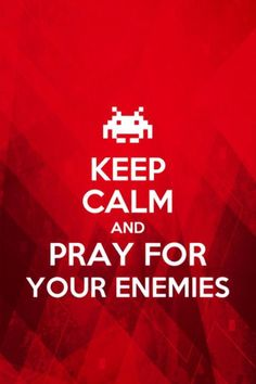 keep calm | Keep Calm And Pray For Your Enemies... I prayed for God to take away my enemies and I started losing friends.