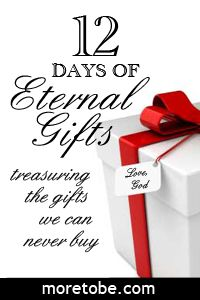 Download 12 Days of Eternal Gifts to encourage you to treasure the gifts that we can never buy!
