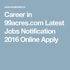 Career in 99acres.com Latest Jobs Notification 2016 Online Apply