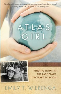 The cover for Emily T. Wierenga's travel memoir, Atlas Girl: Finding Home in the Last Place I Thought to Look, releasing July 1 through Baker Books (www.atlasgirlbook.com)