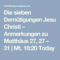 Die sieben Demütigungen Jesu Christi – Anmerkungen zu Matthäus 27, 27 – 31 | Mt. 18:20 Today
