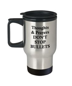 Travel coffee mug. Thoughts and Prayers don\'t stop bullets. #March for our Lives. Stainless steel 14 oz travel tumbler. Stop gun violence. #travelling