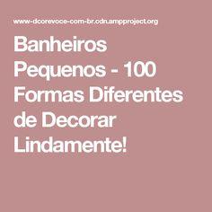 Banheiros Pequenos - 100 Formas Diferentes de Decorar Lindamente!