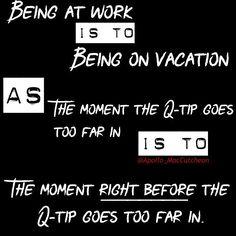 #work #vacation #worksucks #ninetofive #9to5 #ihatework #ihatemyjob #travel #ilovetravel #ilovetraveling #wanderlust #qtip #ear #eardrum #qtipproblems #analogy #writersofinstagram #writersofig #writerscommunity #metaphor #simile #comparison #memeoftheday #memesdaily #meme #memes #random #randomthoughts #copywriter #creativewriting # by apollo_maccutcheon