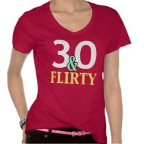 30th Birthday t-shirt for the 30 & Flirty crowd. #birthday #30th