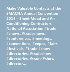 Make Valuable Contacts at the SMACNA Annual Convention 2014 – Sheet Metal and Air Conditioning Contractors National Association #trade #shows, #tradeshows, #conferences, #meetings, #conventions, #expos, #fairs, #festivals, #trade #show #directories, #tradeshow #directories, #trade #show #directory, #tradeshow #directory, #trade #shows #and #events, #tradeshows #and #events, #find #trade #shows, #find #tradeshows, #current #trade #shows, #convention #centers, #cvbs, #tradeshow #suppliers…