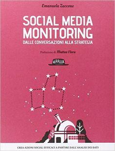 Amazon.it: Social Media Monitoring dalle conversazioni alla strategia - Crea azioni social efficaci a partire dall'analisi dei dati - Emanuela Zaccone - Libri