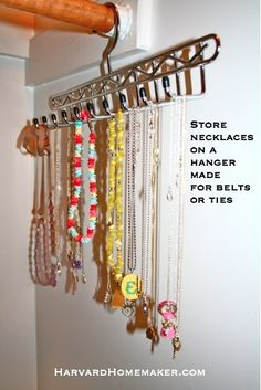 Need a quick fix for all those necklaces that keep getting tangled?  Hang them from a belt or tie rack in your closet!  * More than 100 other organizational ideas in this post.  #necklaces #organize #harvardhomemaker