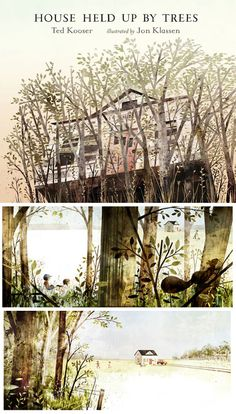 House Held Up By Trees, written by Ted Kooser and illustrated by Jon Klassen. Another beautiful children's book.