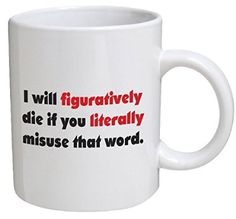 Funny Mug Grammar - I will figuratively die if you literally misuse that word - 11 OZ Coffee Mugs - Funny Inspirational and sarcasm - By A Mug To Keep TM