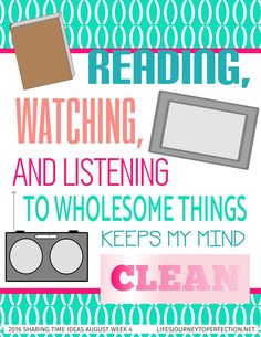 Life's Journey To Perfection: 2016 LDS Sharing Time Ideas for August Week 4: Reading, watching, and listening to wholesome things keeps my mind clean.