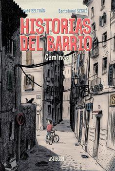 Historias del barrio : caminos / Gabi Beltrán, Bartolomé Seguí