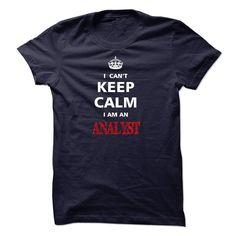 Can not keep calm I am an ANALYST T Shirt, Hoodie, Sweatshirts - teeshirt #designs #LongSleeve