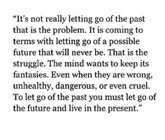 Best Quotes About Letting Go :let go of the future Great Quotes, Quotes To Live By, Me Quotes, Inspirational Quotes, Motivational, Unique Quotes, Fact Quotes, Wisdom Quotes, The Words
