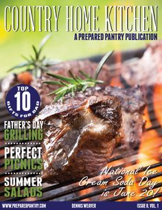 """www.preparedpantry.com   In this issue of """"Country Home Kitchen,"""" you'll find recipes and tips about how to make Father's Day a blast for Dad. Learn about grilling, great gift ideas and how to have a fantastic picnic with your family. Learn how to make flavored honey butter and celebrate National Ice Cream Soda Day on June 20."""