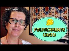 Politicamente chato - Quase sessenta - Didi Tristão