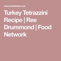 Turkey Tetrazzini Recipe | Ree Drummond | Food Network
