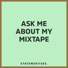 Repin if you got a friend that's always like...  Get this on a t-shirt on statementees.com  #statementees #tshirts #mixtape #lol #statement #quote #urban #words #tee #shirt #music #cd #streetstyle #casual