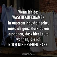 Wenn ich das WÄSCHEAUFKOMMEN in unserem Haushalt sehe When I see the LAUNDRY in our household, I have to assume very strongly that people live [. Funny Quotes, Funny Memes, Jokes, Funny Tweets, Letters Of Note, Thanks Words, Garden Quotes, Blunt Cards, School Fun