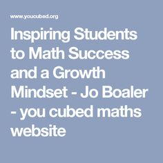 Inspiring Students to Math Success and a Growth Mindset - Jo Boaler - you cubed maths website
