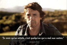 """Jacques Brel """"Je crois qu'un artiste, c'est quelqu'un qui a mal aux autres."""""""