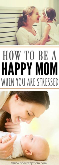 How to not be stressed and how to be a happy mom in a crazy life. Easy stress management tips for Moms who are trying to do it all.