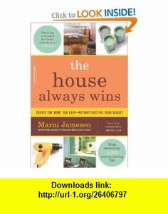 The House Always Wins Create the Home You Love-Without Busting Your Budget (9780738213125) Marni Jameson, Dominique Browning , ISBN-10: 0738213128  , ISBN-13: 978-0738213125 ,  , tutorials , pdf , ebook , torrent , downloads , rapidshare , filesonic , hotfile , megaupload , fileserve