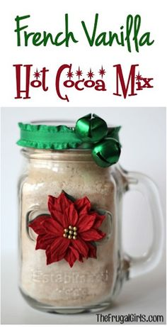 French Vanilla Cocoa Mix in a Jar. I would change the decorating on the jar but the rest would be good.