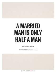 Well, this statement is half right! Married Men, Men Quotes, Picture Quotes, Quotations, Man Picture, Relationship, Humor, Sayings, Inspirational