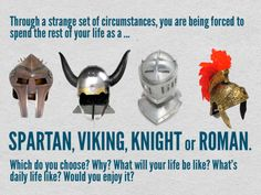 Historical writing prompts  LOVE!!!  I would probably choose a knight or Roman...though I like the idea of viking. I love studying the Spartans, but to have lived as one....yikes. Major yikes. I would not have wanted to go to their schools. Just sayin'.